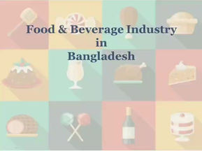 Food and Beverage Industry in Bangladesh Growing and Taking a Shape
