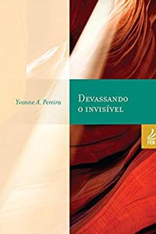 Devassando O Invisivel - Yvonne A. Pereira