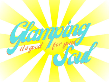 Glamping...it's good for your soul.