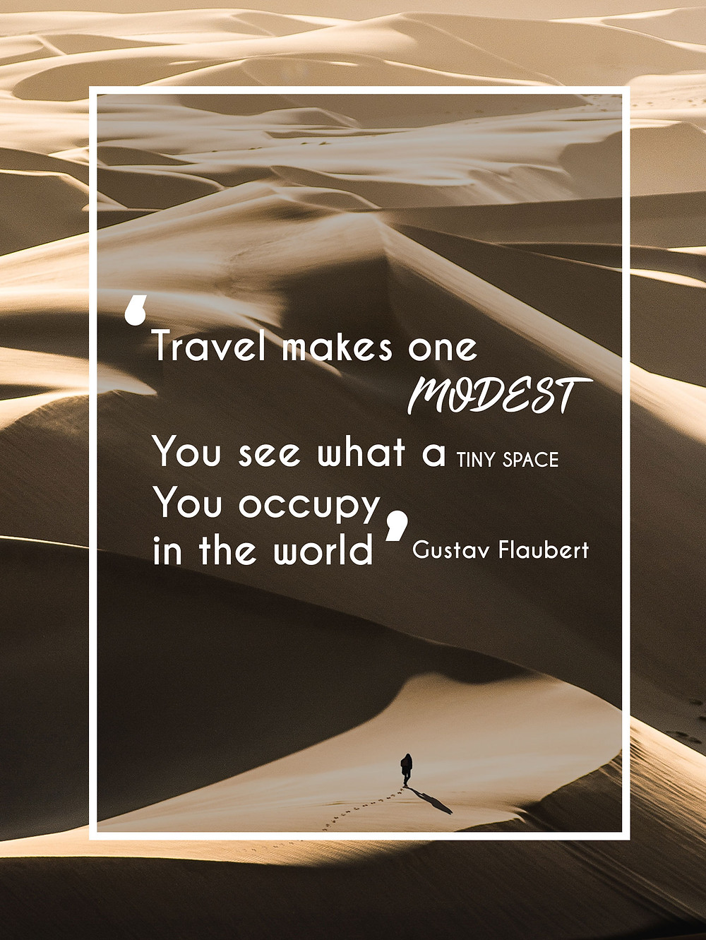 "Quote that says, ""Travel makes one modest. You see what a tiny place you occupy in the world."" by Gustav Flaubert"