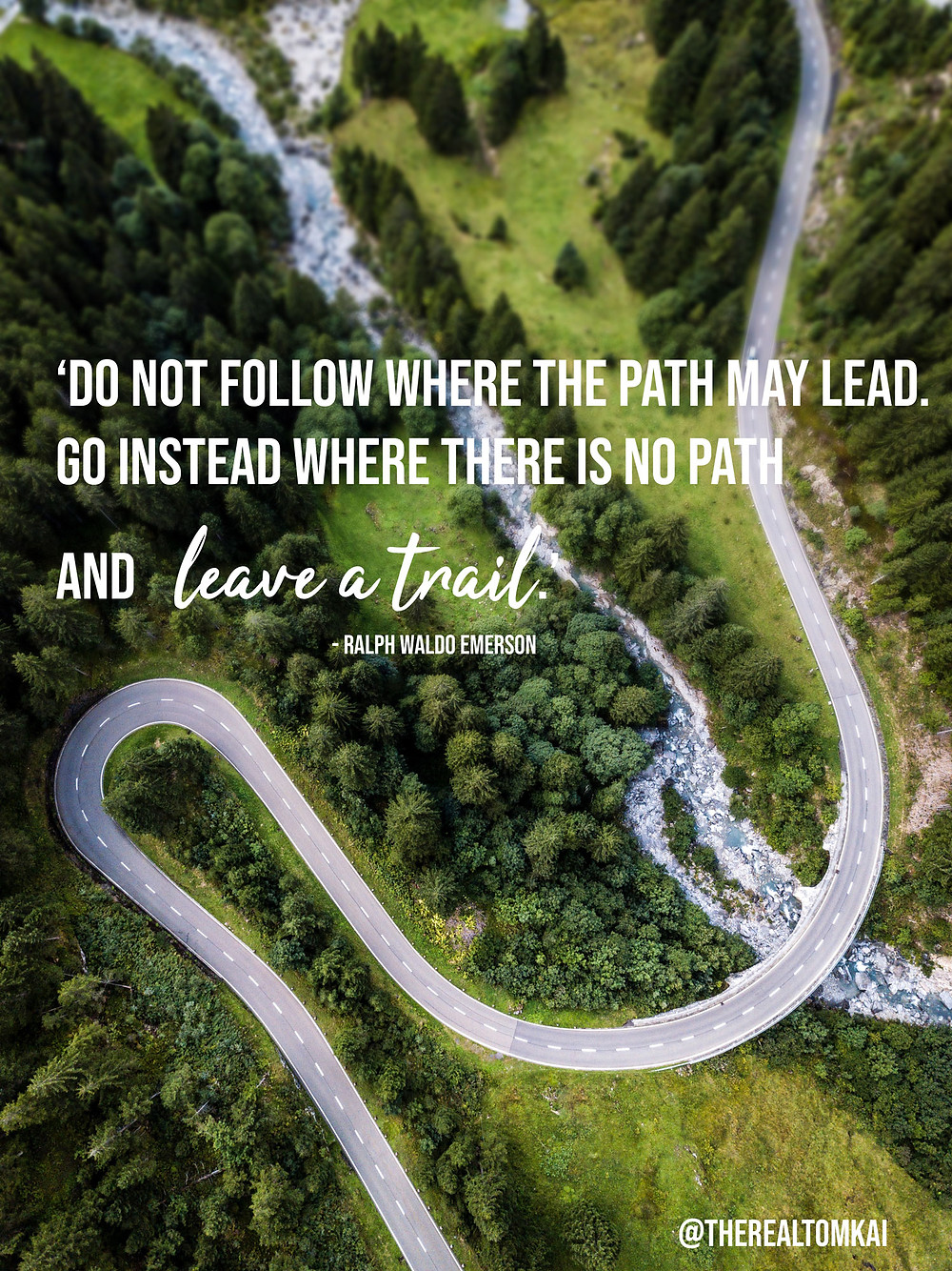 "Quote that says,  ""Do not follow where the path may lead. Go instead where there is no path and leave a trail"" by Ralph Waldo Emerson"