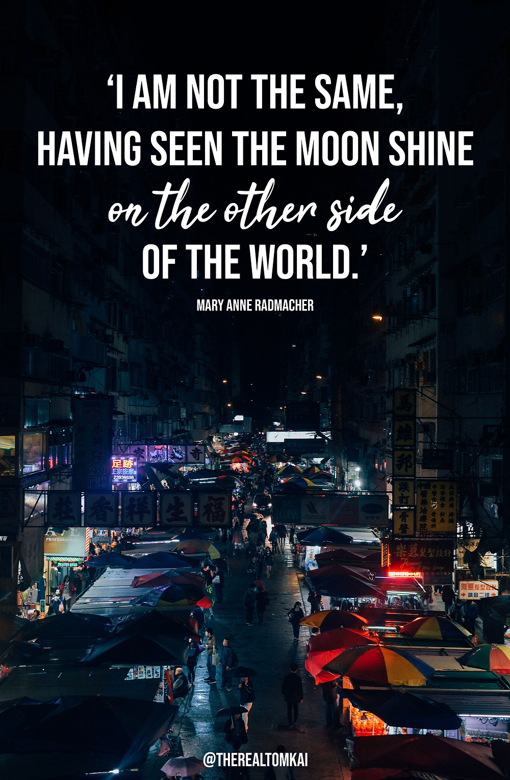 "Quote that says, ""I am not the same, having seen the moon shine on the other side of the world."" by Mary Anne Radmacher"