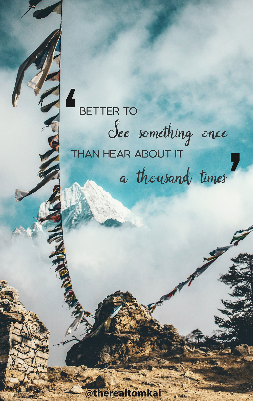 "Quote that says, ""Better to see something once than hear about it a thousand times"""