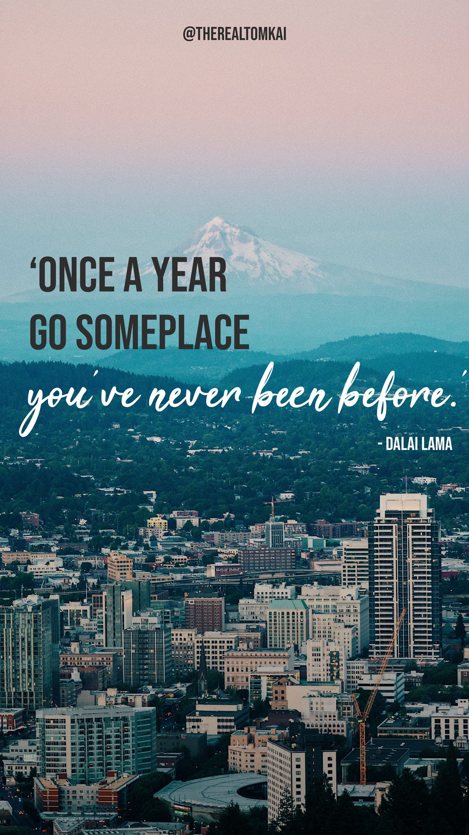 "Quote that says, ""Once a year, go someplace you've never been before."" by Dalai Lama"