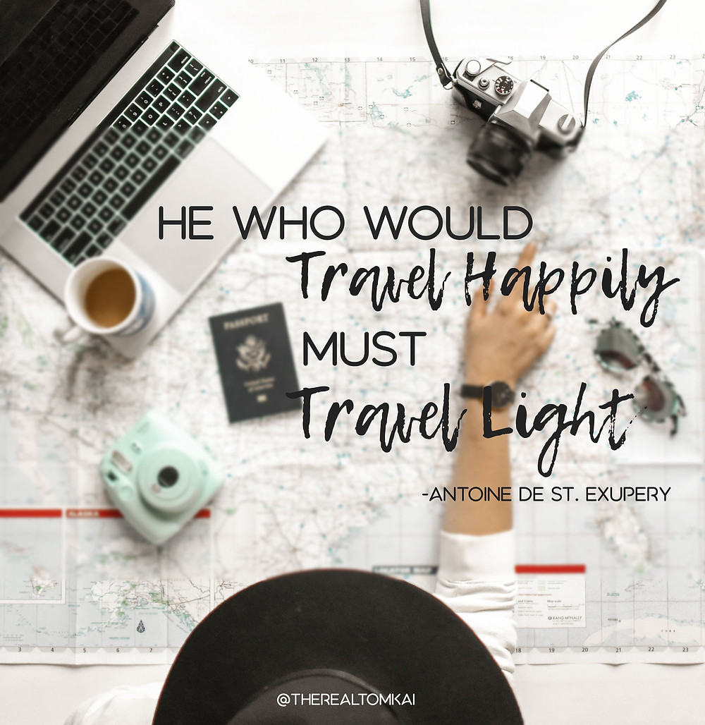 "Quote that says, ""He who would travel happily must travel light."" by Antoine de St. Exupery"