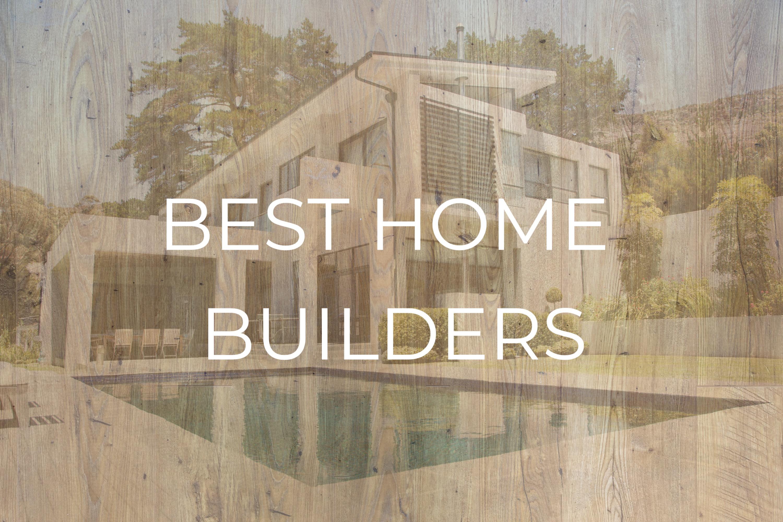 Best Home Builders In America 2021