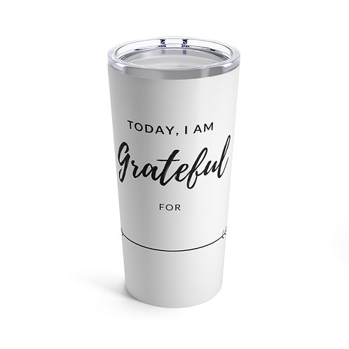 Today, I am Grateful For Tumbler 20oz