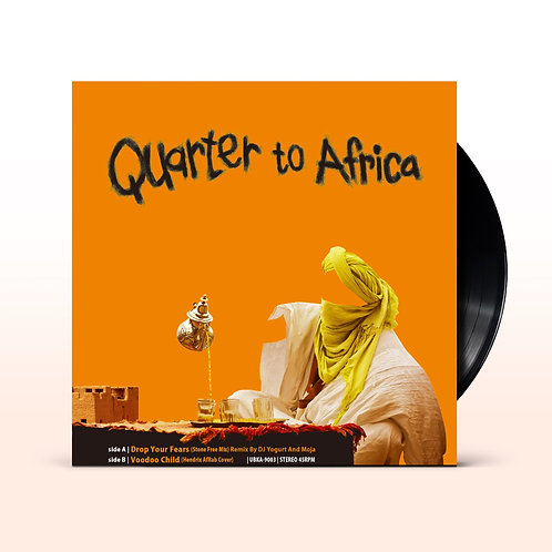 Quarter To Africa / Drop Your Fears (Stone Free Mix) Remix By DJ Yogurt And Moja