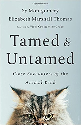 Sy Montgomery and Elizabeth Marshall Thomas bring us Tamed and Untamed a book about the human relationship with animals and how they're not much different than us