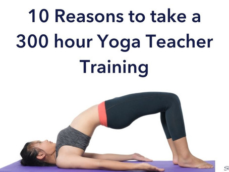 10 Reasons to Get Your 300 Hour Yoga Teacher Training