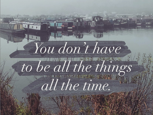 You don't have to be all the things all the time.