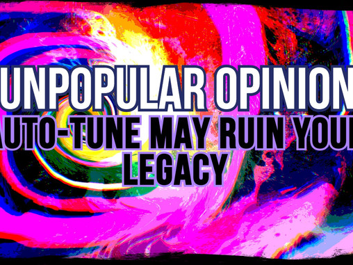 Unpopular Opinion, Auto-tune may ruin your legacy.