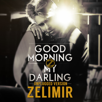 Good Morning My Darling - Unplugged Version Zelimir