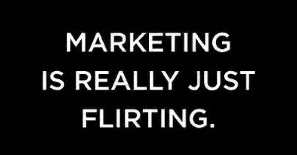 marketing is flirting