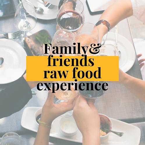 Family & friends raw food experience