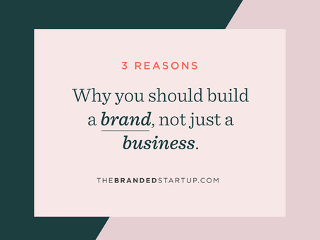 Three reasons why you should build a brand, not just a business.