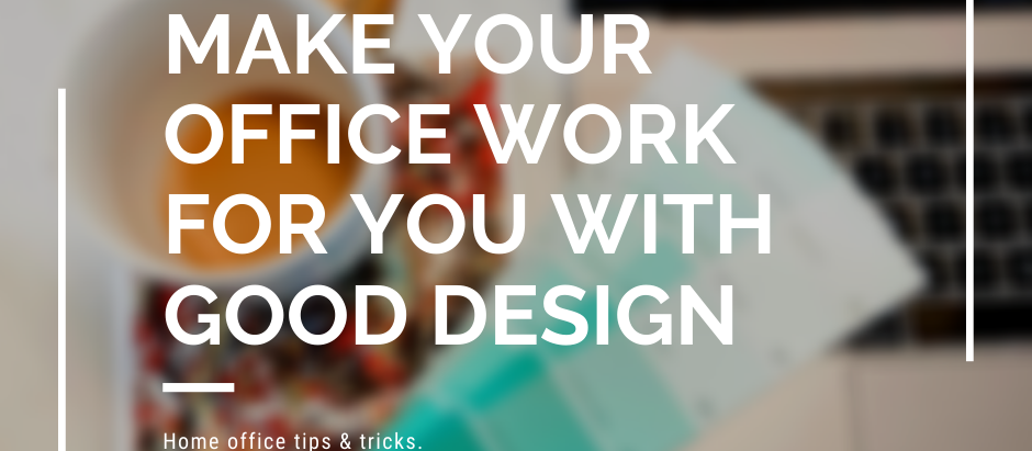 Make Your Office Work For You With Good Design