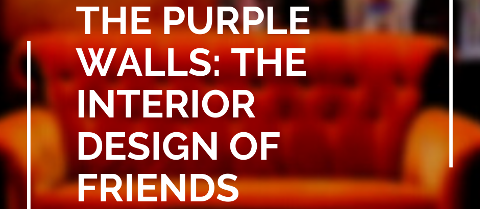 The One with the Purple Walls: The Interior Design of Friends