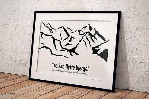 Plakat Tro kan flytte bjerge - Sort el. hvid