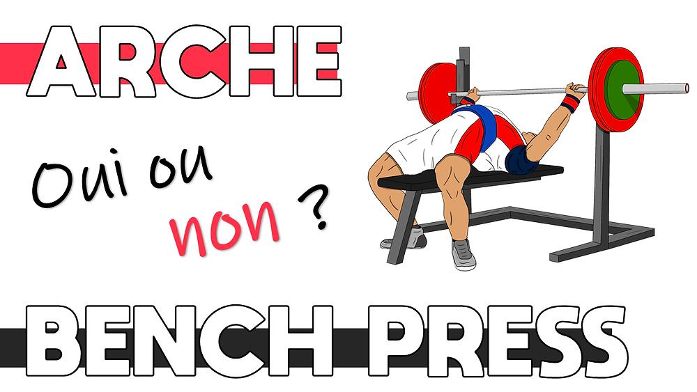 COMPRENDRE L'ARCHE (PONTAGE) AU BENCH ET COMMENT L'AMÉLIORER!