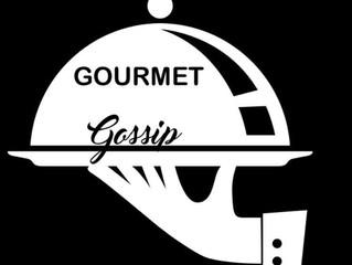 GOURMET GOSSIP AUGUST