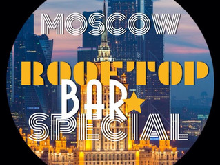 MOSCOW ROOFTOP BAR SPECIAL (Summer Edition 2018)