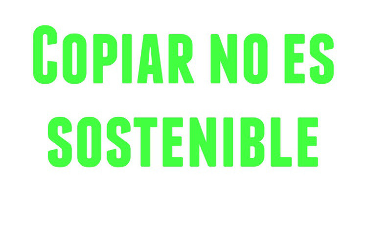 Copiar no es sostenible...