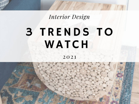 2021 Interior Design: 3 Trends To Watch