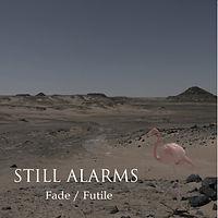 STILL ALARMS Fade/Futile