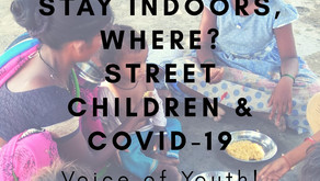 STAY INDOORS, WHERE? Street children and COVID-19