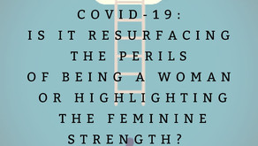 COVID-19: Is it resurfacing the perils of being a woman or highlighting the feminine strength?