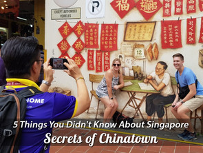 5 Things You Didn't Know About Singapore - Secrets of Chinatown