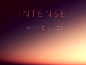 Intense Hollywood Movie Lines