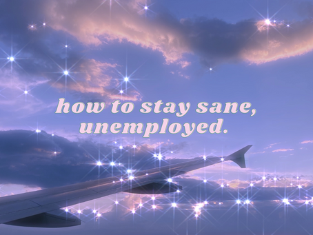 How to Stay Sane, Unemployed.