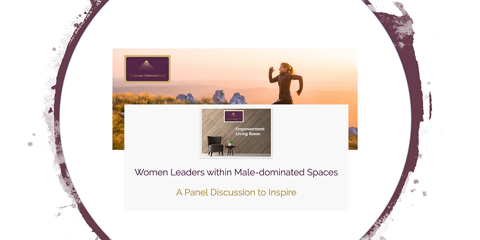 Empowerment Living Room   -  Female Leaders within Male Dominated Spaces