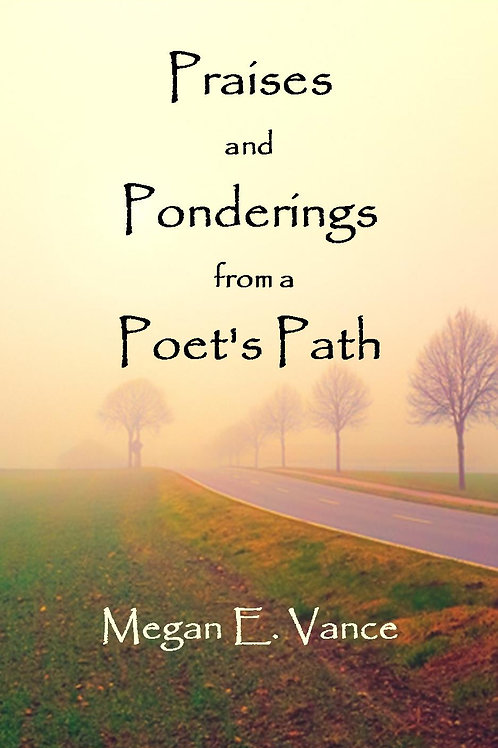 Praises and Ponderings from a Poet's Path