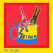 The Hengles - So I Say No - Single Artwo