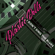 Plastic Dolls - I Don't Sing The Blues (