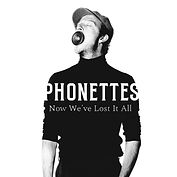 Phonettes - Now We've Lost It All - Sing