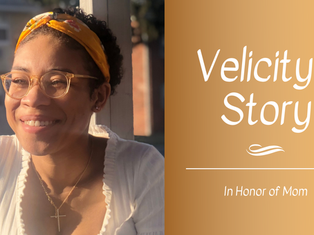 Velicity's Story: In Honor of Mom