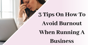 3 Tips On How To Avoid Burnout When Managing Your Business