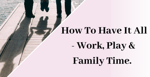 3 Tips For Wellbeing Coaches On How To Have It All - Work, Play & Family Time.