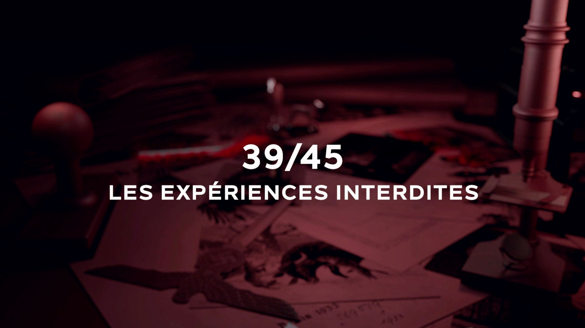 39/45 Les expériences interdites • 2017 (52 min)