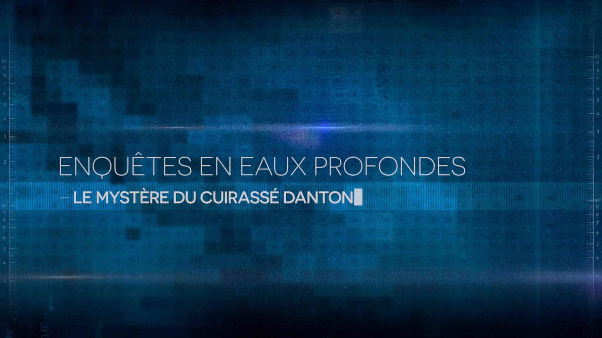 """Enquêtes en Eaux Profondes """"Le Mystère du Cuirassé Danton"""" • 2017 (10*26 min)"""