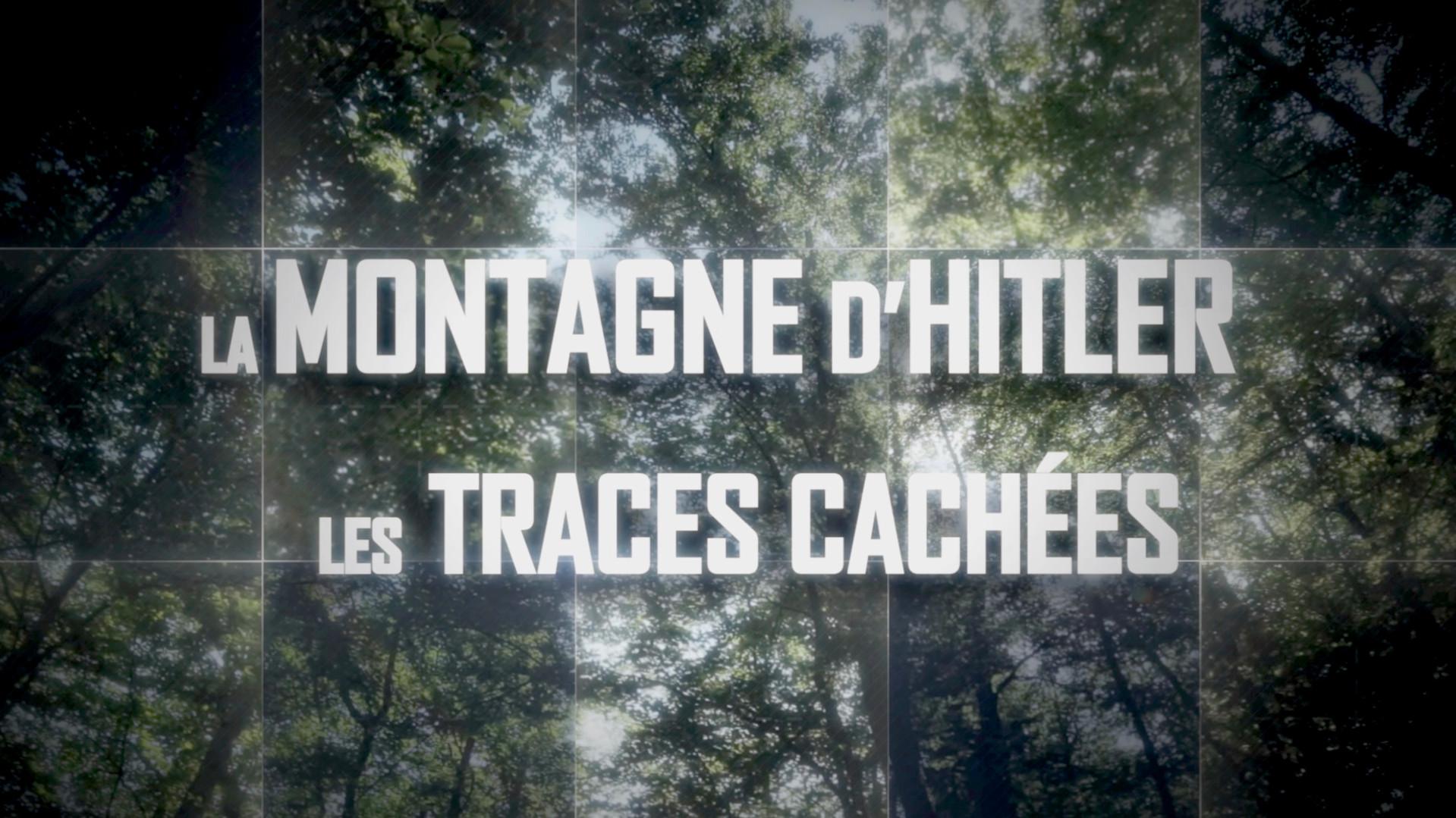 La Montagne d'Hitler, Les Traces Cachées • 2016 (52 min)