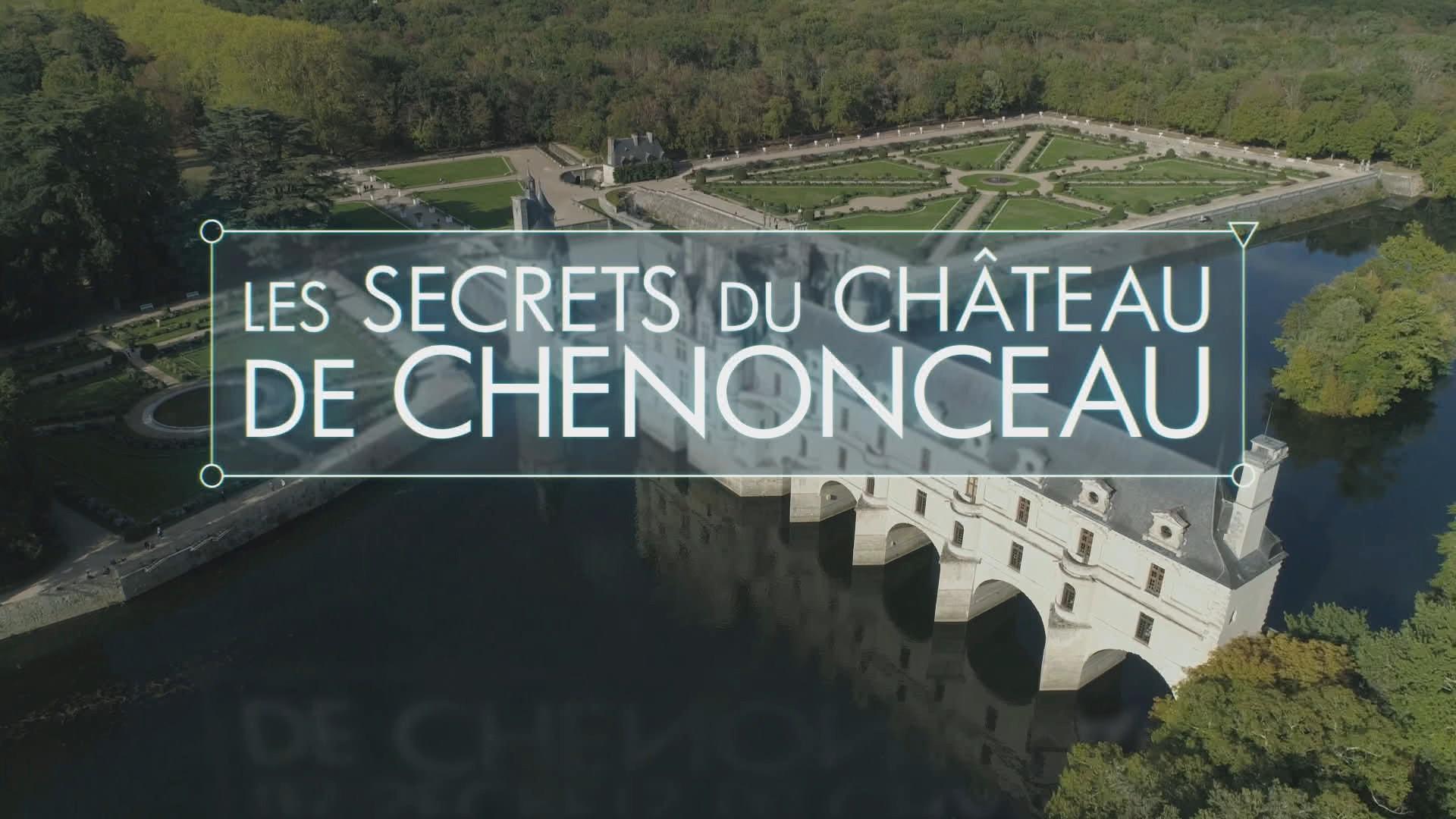 Les Secrets du Château de Chenonceau • 2020 (52 min)