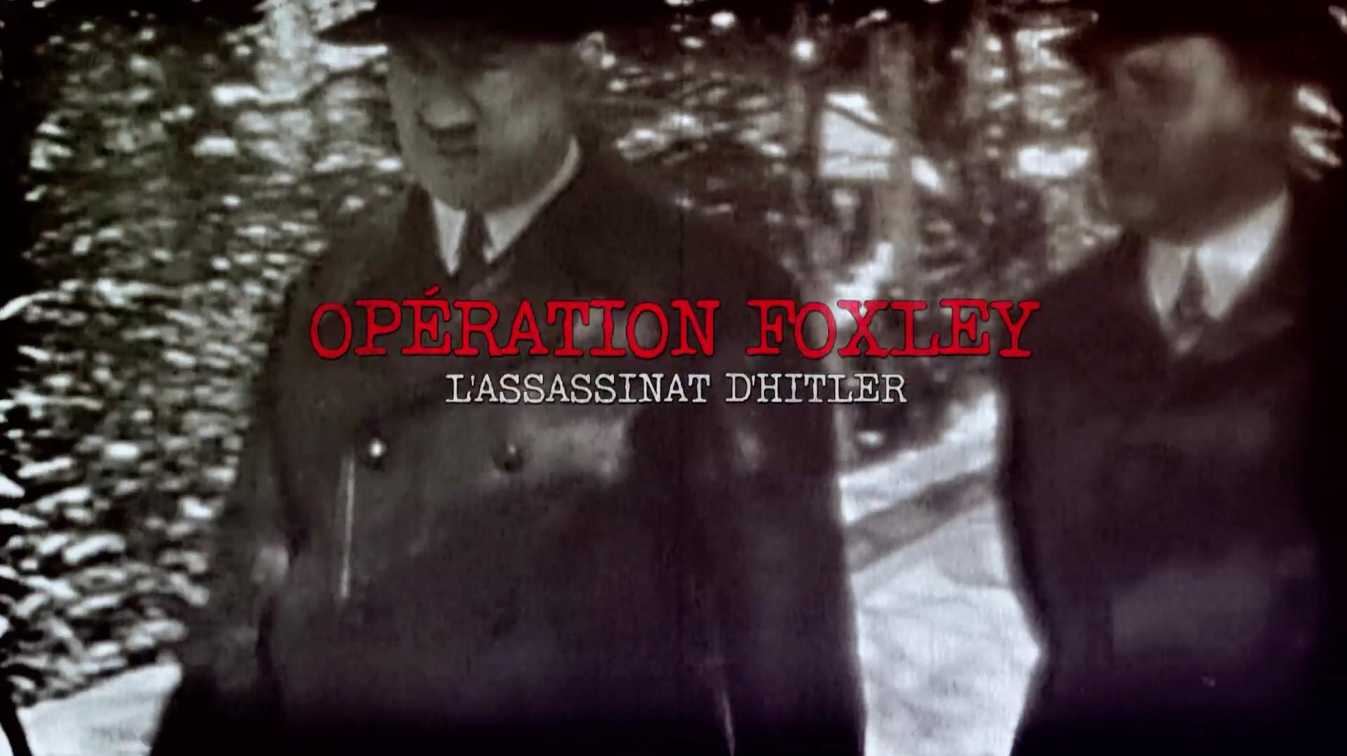 Opération Foxley : L'assassinat d'Hitler • 2016 (52 min)