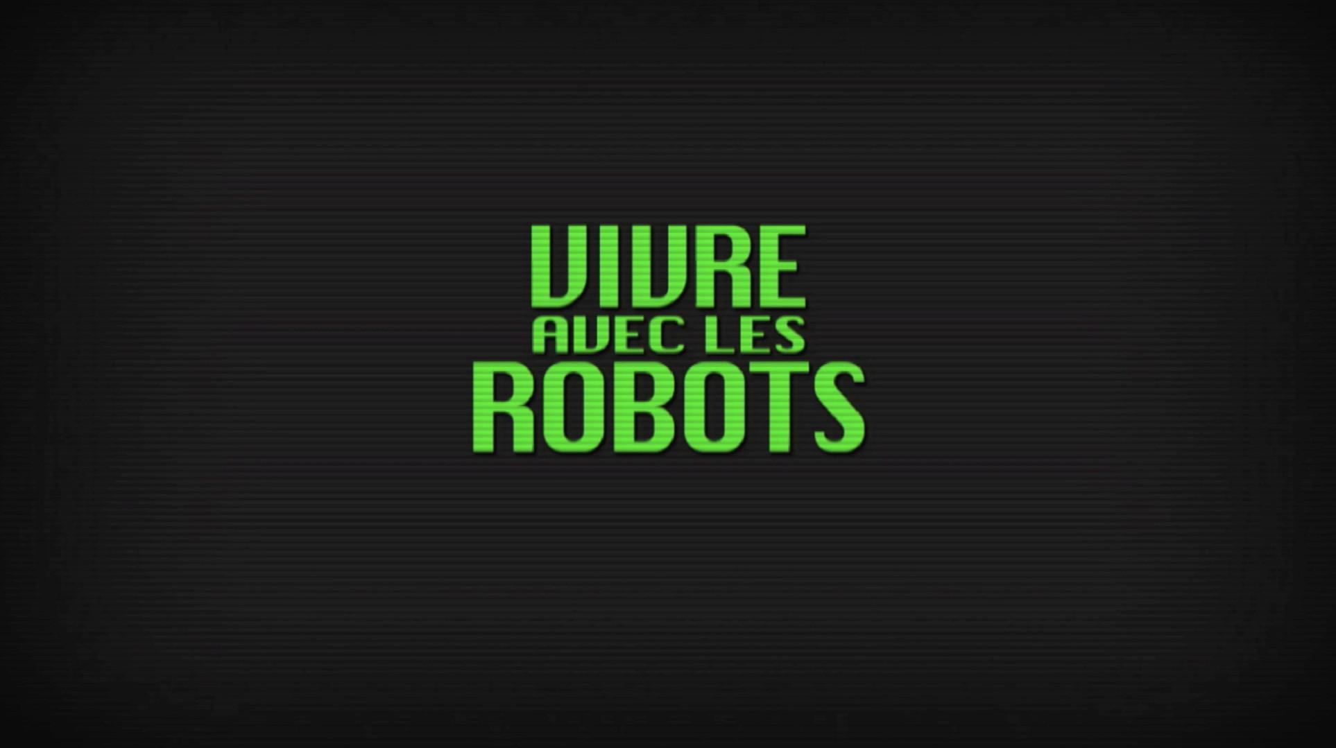 """La Science en Marche """"Vivre avec les robots"""" • 2012 (8x52 min)"""