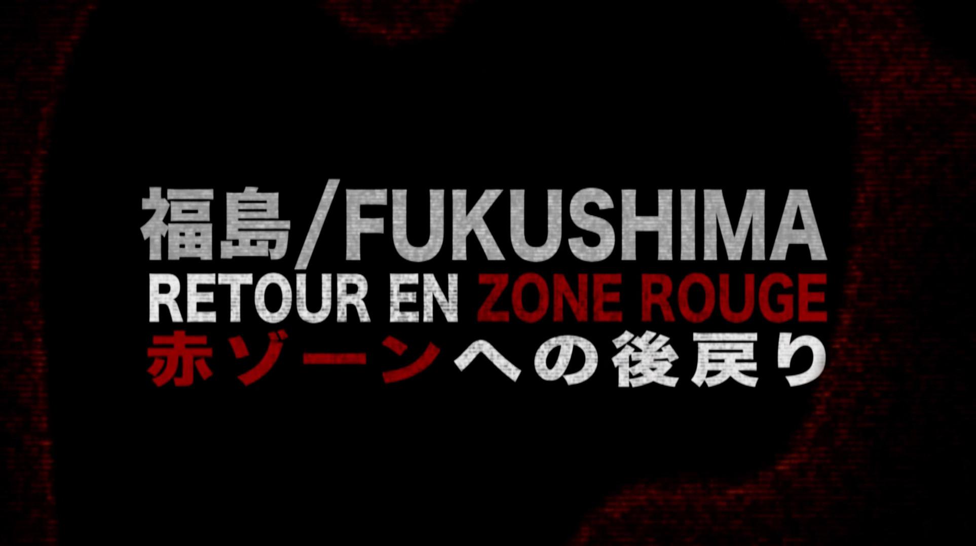 FUKUSHIMA : Retour en Zone Rouge • 2012 (56 min)