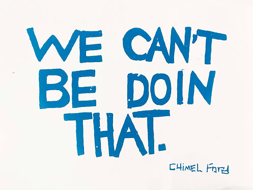 Chimel Ford, Screenprint - We Can't Be Doin' That
